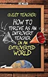 Quiet Teacher: How to Thrive as an Introvert Teacher in an Extroverted World