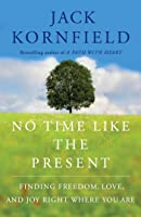 No Time but the Present: The Keys to Inner Freedom and Happiness