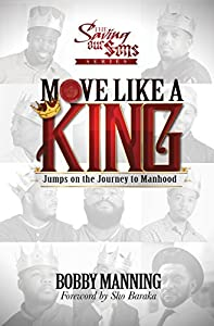 Move Like A King: Jumps on the Journey to Manhood (The Saving Our Sons Series)