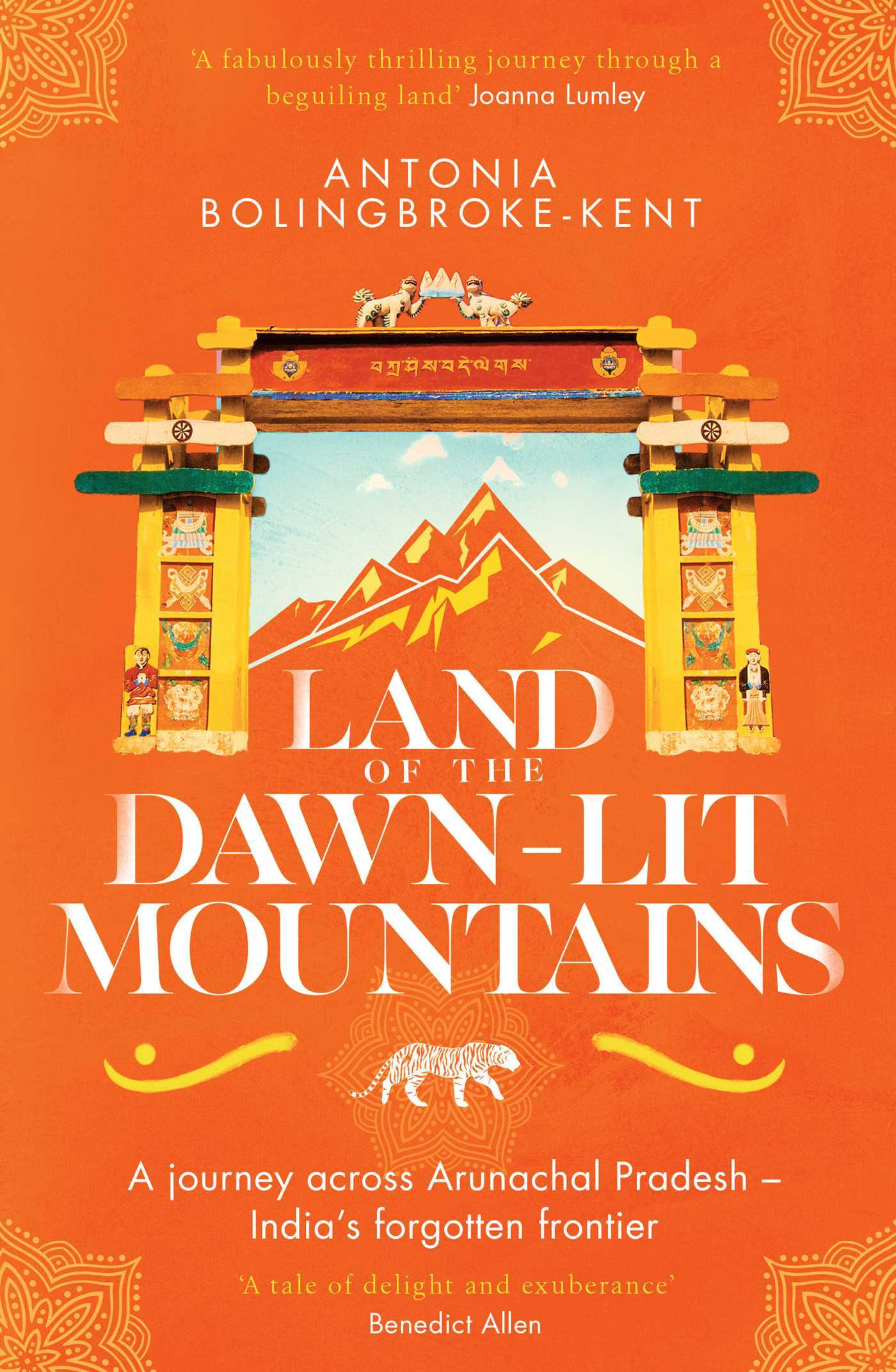 Land of the Dawn-lit Mountains A Journey across Arunachal Pradesh--India's Forgotten Frontier