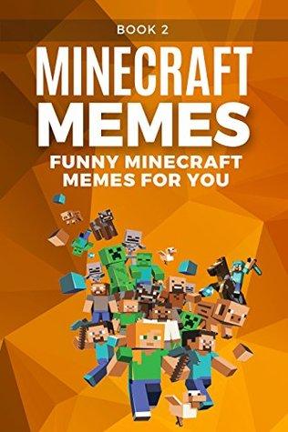 MINECRAFT: Funniest Minecraft Memes (Book 2): (Unofficial Minecraft Book, 2017 Edition, Funny Memes, Joke Books, Funny Books, Funny Pictures) (Best Minecraft Memes)