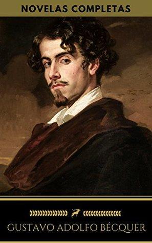 Gustavo Adolfo Bécquer: Novelas Completas
