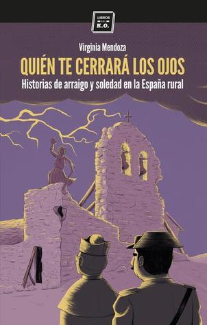 Quién te cerrará los ojos. Historias de arraigo y soledad en la España rural