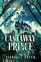 The Castaway Prince (The Castaway Prince #1)