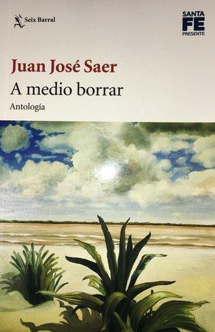 A medio borrar by Juan José Saer