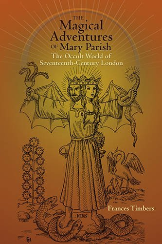 The Magical Adventures of Mary Parish   The Occult World of Seventeenth-century London