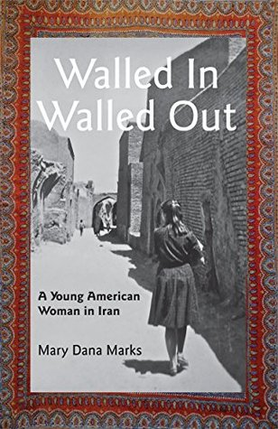 Walled In, Walled Out: A Young American Woman in Iran