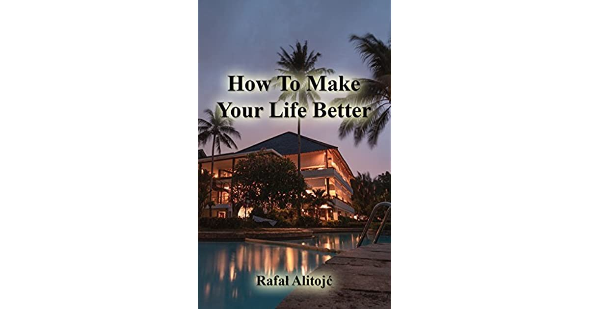 How To Make A Book About Your Life : How to make your life better by rafal alitojc