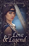 Of Love & Legend: A King Arthur and Guinevere Story  (Lore & Legend Series)