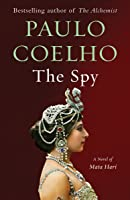 The Spy: A Novel of Mata Hari