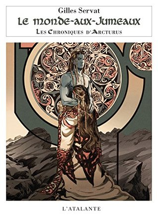 Le Monde-aux-Jumeaux: Les Chroniques d'Arcturus, T7 (La Dentelle du Cygne)
