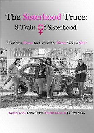 The Sisterhood Truce: 8 Traits of Sisterhood