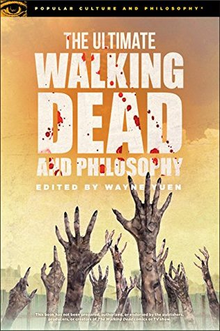 The Ultimate Walking Dead and Philosophy by Wayne Yuen