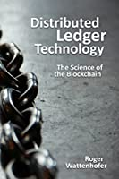 Distributed Ledger Technology: The Science of the Blockchain