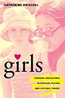Girls: Feminine Adolescence in Popular Culture and Cultural Theory