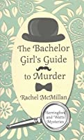 The Bachelor Girl's Guide to Murder (Herringford and Watts Mysteries, #1)
