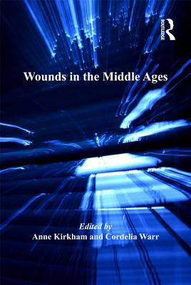 Wounds in the Middle Ages  by  Anne Kirkham