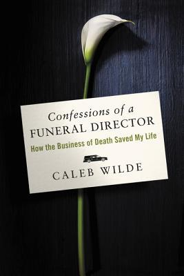Confessions Of A Funeral Director How The Business Of Death