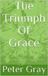 The Triumph Of Grace: The Work of God in Christ for the Salvation of Humanity