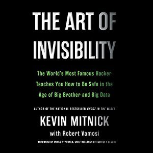 The Art of Invisibility: The World's Most Famous Hacker