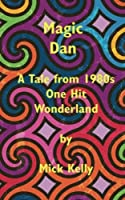 Magic Dan: A Tale from 1980s One Hit Wonderland