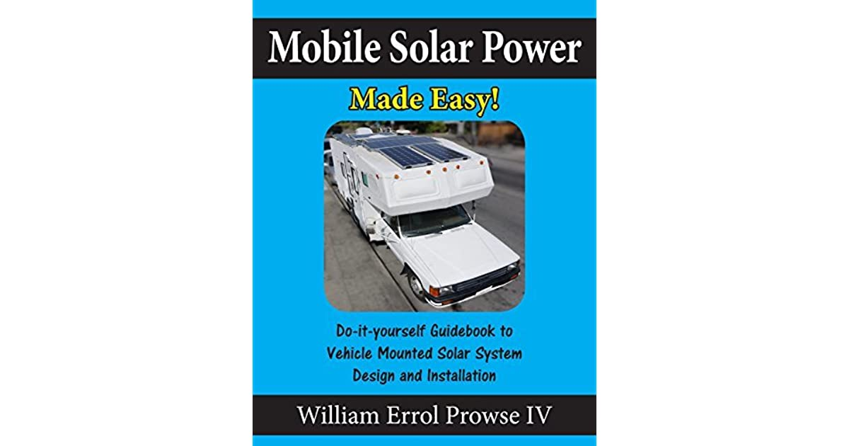 Mobile solar power made easy mobile 12 volt off grid solar system mobile solar power made easy mobile 12 volt off grid solar system design and installation rvs vans cars and boats do it yourself step by step solutioingenieria Image collections