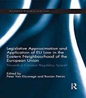 Legislative Approximation and Application of Eu Law in the Eastern Neighbourhood of the European Union: Towards a Common Regulatory Space?