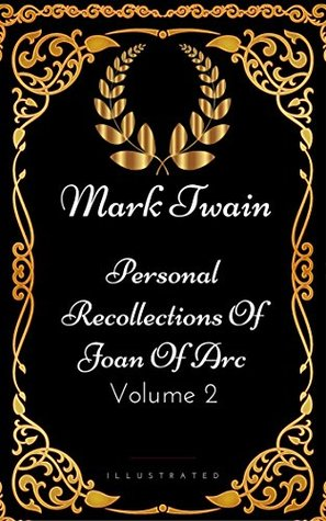 Personal Recollections Of Joan Of Arc - Volume 2: By Mark Twain - Illustrated