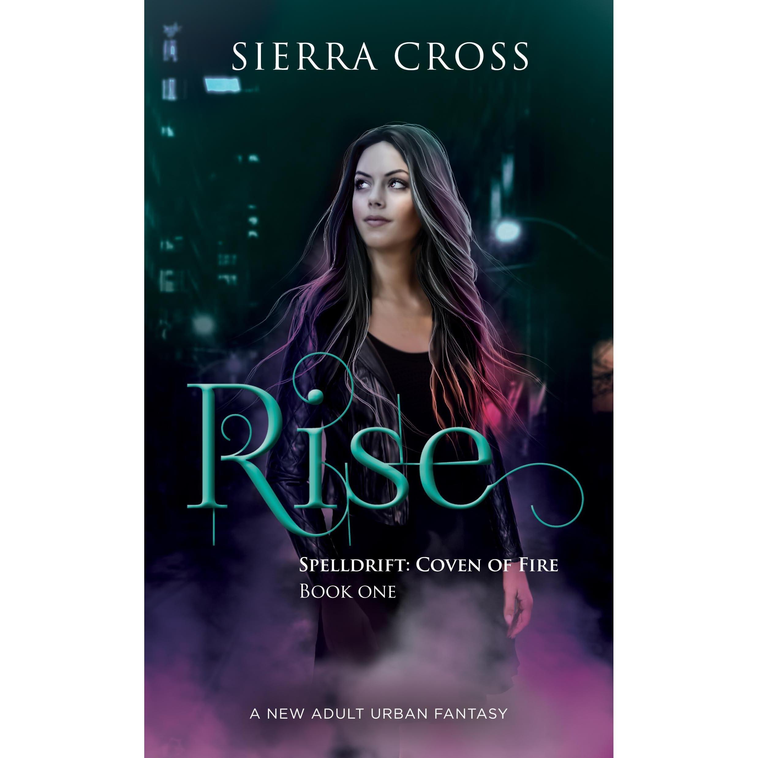 Rise (Spelldrift: Coven of Fire, #1) by Sierra Cross