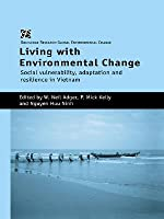 Living with Environmental Change: Social Vulnerability, Adaptation and Resilience in Vietnam