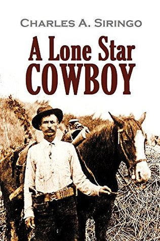 A Lone Star Cowboy: Being Fifty Years' Experience in the Saddle as Cowboy, Detective and New Mexico Ranger, on Every Cow Trail in the Wooly Old West (1919)