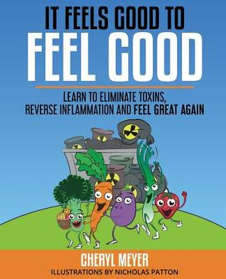 It Feels Good to Feel Good by Cheryl  Meyer