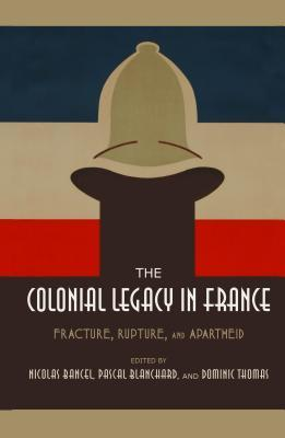 The Colonial Legacy in France Fracture, Rupture, and Apartheid