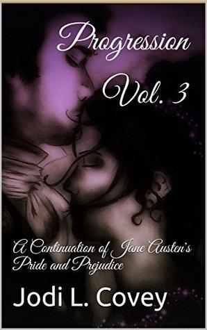 Progression Vol. 3: A Continuation of Jane Austen's Pride and Prejudice