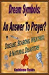 Dreams Symbols: An Answer to Prayer? 'Disease, Seasons, Weather, & Natural Disasters'