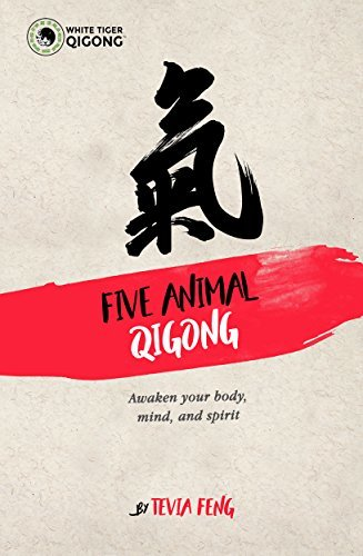 Five Animal Qigong  Awaken Your Body Mind and Spirit (2017, White Tiger Qigong Publishing)