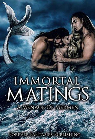 Immortal Matings: A Menage of Mermen