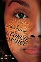 The Foretelling of Georgie Spider: The Tribe, Book 3