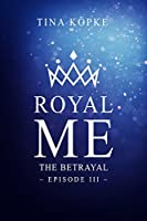 The Betrayal (Royal Me, #3)