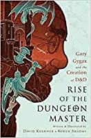 Rise of the Dungeon Master: Gary Gygax and the Creation of D