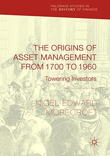 The Origins of Asset Management from 1700 to 1960 - Towering Investors (Palgrave Studies in the History of Finance)