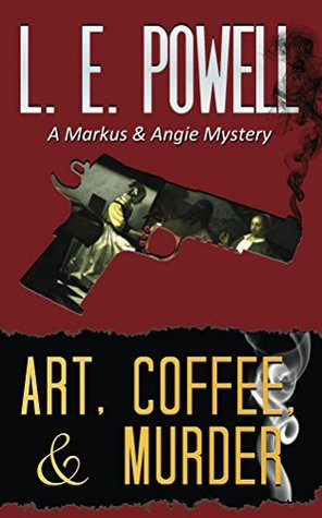 Art Coffee & Murder (A Markus and Angie Mystery)