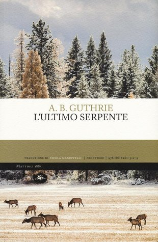 L'ultimo serpente by A.B. Guthrie Jr.