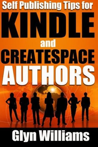 Self Publishing Tips for Kindle and Createspace Authors: The Quick Reference Guide to Writing, Publishing and Marketing Your Books on Amazon