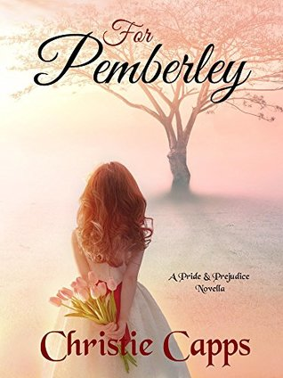 For Pemberley: A Pride & Prejudice Novella by Christie Capps