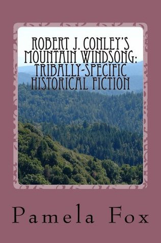 Robert J. Conley's Mountain Windsong: Tribally -Specific Historical Fiction
