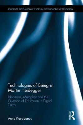 Technologies of Being in Martin Heidegger Nearness, Metaphor and the Question of Education in Digital Times