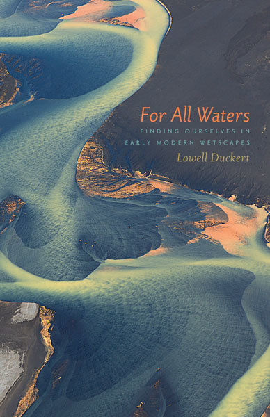 For All Waters Finding Ourselves in Early Modern Wetscapes