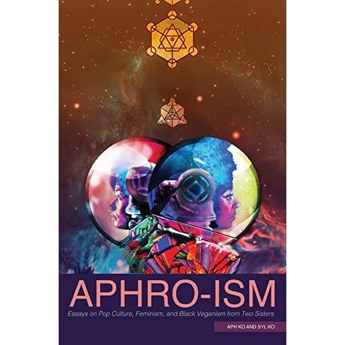 aphro ism essays on pop culture feminism and black veganism  aphro ism essays on pop culture feminism and black veganism from two sisters by aph ko
