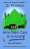 ¡El Proyecto de la Mejor Casa en el Árbol!: Edición Español Latinoamérica (Aventuras de Proyectos Juveniles nº 1)